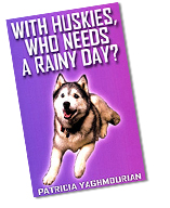 With Huskies Who Needs a Rainy Day